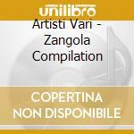 Artisti Vari - Zangola Compilation cd musicale di AA.VV.