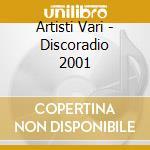 Artisti Vari - Discoradio 2001 cd musicale di ARTISTI VARI