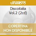 DISCOITALIA VOL.2 (2CD) cd musicale di ARTISTI VARI