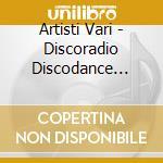 DISCORADIO DISCO DANCE 2004/2CD cd musicale di ARTISTI VARI