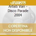 DISCOPARADE ESTATE 2004 cd musicale di ARTISTI VARI