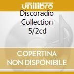 DISCORADIO COLLECTION 5/2CD cd musicale di ARTISTI VARI