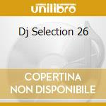 DJ SELECTION 26 cd musicale di ARTISTI VARI