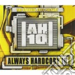 ALWAYS HARDCORE 10 (2CD) cd musicale di ARTISTI VARI