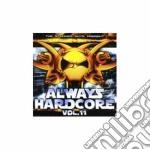 Artisti Vari - Always Hardcore 11 cd musicale di ARTISTI VARI