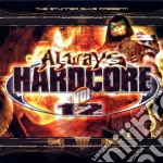 ALWAYS HARDCORE VOL.12 cd musicale di ARTISTI VARI