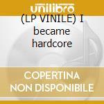 (LP VINILE) I became hardcore lp vinile di Art of fighters vs n