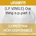 (LP VINILE) Our thing e.p.part 1 lp vinile di Neo The stunned guys