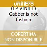 (LP VINILE) Gabber is not fashion lp vinile di Mafia Gabber