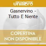 TUTTO E NIENTE cd musicale di GASNERVINO