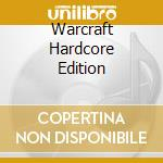 Warcraft Hardcore Edition cd musicale di ARTISTI VARI