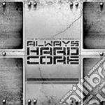 ALWAYS HARDCORE VOL.17/2CD cd musicale di ARTISTI VARI
