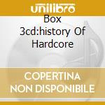BOX 3CD:HISTORY OF HARDCORE cd musicale di ARTISTI VARI