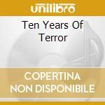 TEN YEARS OF TERROR cd musicale di NEOPHYTE