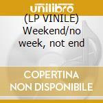 (LP VINILE) Weekend/no week, not end lp vinile di Billy More