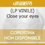 (LP VINILE) Close your eyes lp vinile di Angels never cry