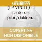 (LP VINILE) El canto del pilon/children.. lp vinile di Children of drum