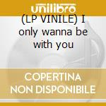 (LP VINILE) I only wanna be with you lp vinile di 2 small dj's