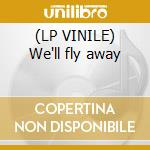 (LP VINILE) We'll fly away lp vinile di Bee Dee