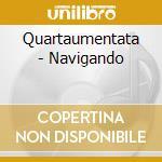 Quartaumentata - Navigando cd musicale di QUARTAUMENTATA