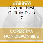 DJ ZONE: BEST OF ITALO DISCO 7 cd musicale di ARTISTI VARI