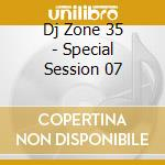 DJ ZONE 35:SPECIAL SESSION 7 cd musicale di ARTISTI VARI
