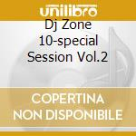 DJ ZONE 10-SPECIAL SESSION VOL.2 cd musicale di ARTISTI VARI