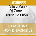 Artisti Vari - Dj Zone 11 House Session Vol.5 cd musicale di ARTISTI VARI