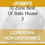 DJ ZONE BEST OF ITALO HOUSE 3 cd musicale di ARTISTI VARI