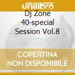 DJ ZONE 40-SPECIAL SESSION VOL.8 cd musicale di ARTISTI VARI