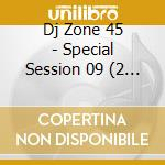 DJ ZONE 45-SPECIAL SESSION VOL.9 cd musicale di ARTISTI VARI