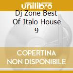 DJ ZONE BEST OF ITALO HOUSE 9 cd musicale di ARTISTI VARI