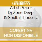 DJ ZONE DEEP & SOULF SESSION 3 cd musicale di ARTISTI VARI