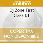 DJ ZONE FIRST CLASS 01 cd musicale di ARTISTI VARI