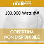 100.000 Watt ## cd musicale di ARTISTI VARI