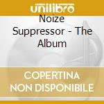 NOIZE SUPPRESSOR - THE ALBUM cd musicale di ARTISTI VARI