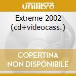 EXTREME 2002 (CD+VIDEOCASS.) cd musicale di ARTISTI VARI