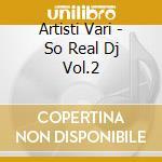 So real dj vol.2 cd musicale di Artisti Vari