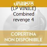 (LP VINILE) Combined revenge 4 lp vinile di Artisti Vari