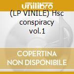 (LP VINILE) Hsc conspiracy vol.1 lp vinile di Artisti Vari