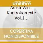 Artisti Vari - Kontrokorrente Vol.1 Compilation cd musicale di ARTISTI VARI