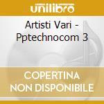 Artisti Vari - Pptechnocom 3 cd musicale di ARTISTI VARI