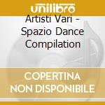 SPAZIO DANCE cd musicale di ARTISTI VARI