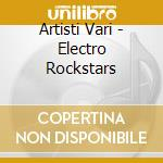 ELECTRO ROCKSTARS cd musicale di ARTISTI VARI