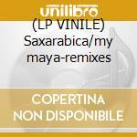 (LP VINILE) Saxarabica/my maya-remixes lp vinile di Jean claude maurice