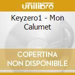 Keyzero1 - Mon Calumet cd musicale di KEY ZERO 1