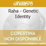 Raha - Genetic Identity cd musicale di ARTISTI VARI