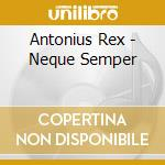 Antonius Rex - Neque Semper cd musicale di Rex Antonius