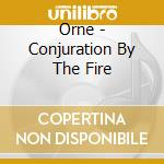 The conjuration by the fire cd musicale di Orne