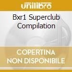 BXR1 SUPERCLUB COMPILATION cd musicale di ARTISTI VARI